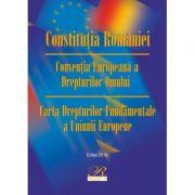 Constitutia Romaniei Conventia Europeana a Drepturilor Omului. Carta Drepturilor Fundamentale a Uniunii Europene