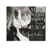 Maria Regina Romaniei. Jurnal de razboi 1916-1918