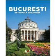 BUCAREST. METROPOLE EUROPEENNE