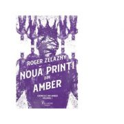 Noua printi din Amber - Cronicile din Amber Vol. I