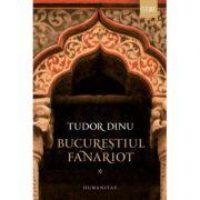 Bucurestiul fanariot Vol. I