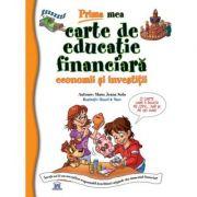 Prima mea carte de educatie financiara - Economii si investitii