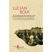 Germanofilii - Elita intelectuala romaneasca in anii Primului Razboi Mondial