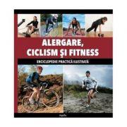 Alergare, ciclism, si fitness - Enciclopedie practica ilustrata