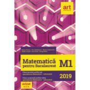 Matematica M1 pentru Bacalaureat 2019 (Filiera teoretica, profilul real, specializarea mate-info. Filierea vocationala, profilul militar, specializarea mate-info)