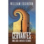 Cervantes, omul care a inventat fictiunea