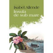 Insula de Sub Mare - Isabel Allende