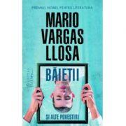 Baietii si alte povestiri - Mario Vargas-Llosa