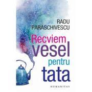 Recviem. Vesel pentru Tata, Radu Paraschivescu