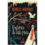 Umbrele de sub piele - Frances Hardinge