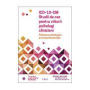 ICD-10-CM STUDII DE CAZ PENTRU VIITORII PSIHOLOGI CLINICIENI, COORD. JACK B. SCHAFFER; EMIL RODOLFA