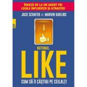 Butonul LIKE. Cum să îi câștigi pe ceilalți-Jack Schafer Marvin Karlins