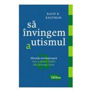 Sa invingem autismul - Raun K. Kaufman