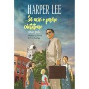 ... Sa ucizi o pasare cantatoare (roman grafic), Harper Lee, Fred Fordham