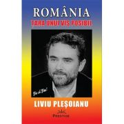 ROMANIA - Tara unui VIS posibil Liviu Plesoianu