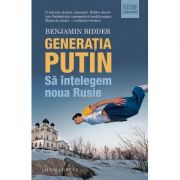 Generatia Putin Sa intelegem noua Rusie