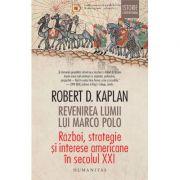 Revenirea lumii lui Marco Polo Razboi, strategie si interese americane in secolul XXI