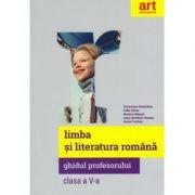 LIMBA ȘI LITERATURA ROMÂNĂ. Clasa a V-a. Ghidul Profesorului