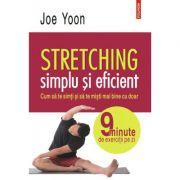 Stretching simplu si eficient Cum sa te simti si sa te misti mai bine cu doar 9 minute de exercitii pe zi