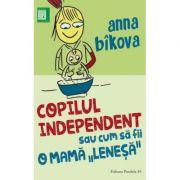 Copilul independent sau cum sa fii o mama 'Lenesa