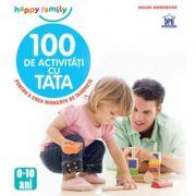 100 de activitati cu tata Pentru a crea momente de tandrete. 0 - 10 ani