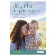 Un alt fel de parinte Comunicarea non-violenta, Intelegerea emotiilor copilului, Terapii blande antistres