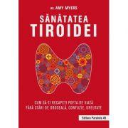 Sanatatea tiroidei Cum să-ți recapeți pofta de viață fără stări de oboseală, confuzie, greutate