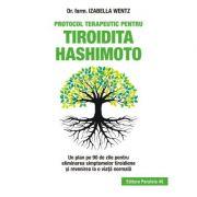 Protocol terapeutic pentru tiroidita Hashimoto Un plan pe 90 de zile pentru eliminarea simptomelor tiroidiene si revenirea la o viata normala