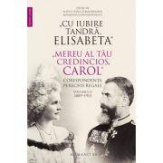 Cu iubire tandra, Elisabeta-Mereu al tau credincios, Carol Corespondenta perechii regale, volumul II, 1889–1913