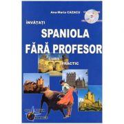 Invatati spaniola fara profesor. Curs practic + CD