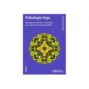 Psihologia Yoga. Integrarea teoriilor orientale si occidentale asupra mintii