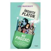 Inghite Platon, nu Prozac!