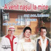 CD Ion Dolanescu, Irina Loghin, Nelu Vlad - A Venit Nasul La Mine
