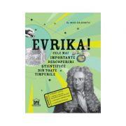 Evrika Cele mai importante descoperiri din toate timpurile