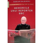 VIATA TRECE CA UN GLONT. MEMORIILE UNUI REPORTER BBC
