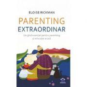 Parenting extraordinar. Un ghid esential pentru parenting si educatie acasa