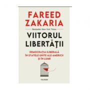 Viitorul libertatii Democratia iliberala in Statele Unite ale Americii si in lume
