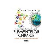 Enciclopedia ilustrata a elementelor chimice Chimia pe care nu o inveti la scoala
