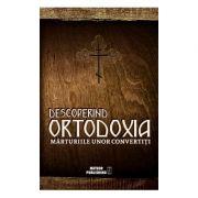 Descoperind ortodoxia Marturiile unor convertiti