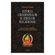 Istoria credintelor si ideilor religioase.  Voumul II  De la Gautama Buddha pina la triumful crestinismului