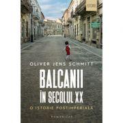 Balcanii in secolul XX o istorie postimperiala