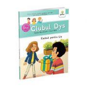 Cadoul pentru Lia Clubul Dys