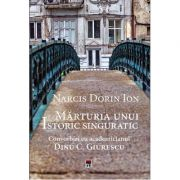 Marturia unui istoric singuratic. Convorbiri cu academicianul Dinu C. Giurescu