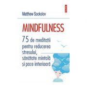 Mindfulness 75 de meditatii pentru reducerea stresului, sanatate mintala si pace interioara