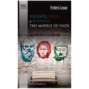 SOCRATE, IISUS SI BUDDHA  Trei modele de viata