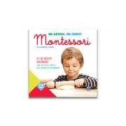 Eu gatesc, eu cresc - Montessori 35 de retete savuroase care va ajuta copilul sa-si dezvolte autonomie