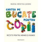 Cartea de bucate pentru copii. Retete pentru mamici si bunici