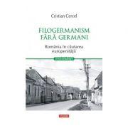 Filogermanism fara germani Romania in cautarea europenitatii