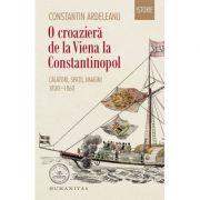 O croaziera de la Viena la Constantinopol. Calatorii, spatii, imagini 1830-1860