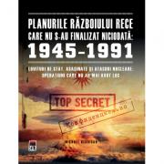 Planurile Razboiului Rece care nu s- au finalizat niciodata 1945 - 1991